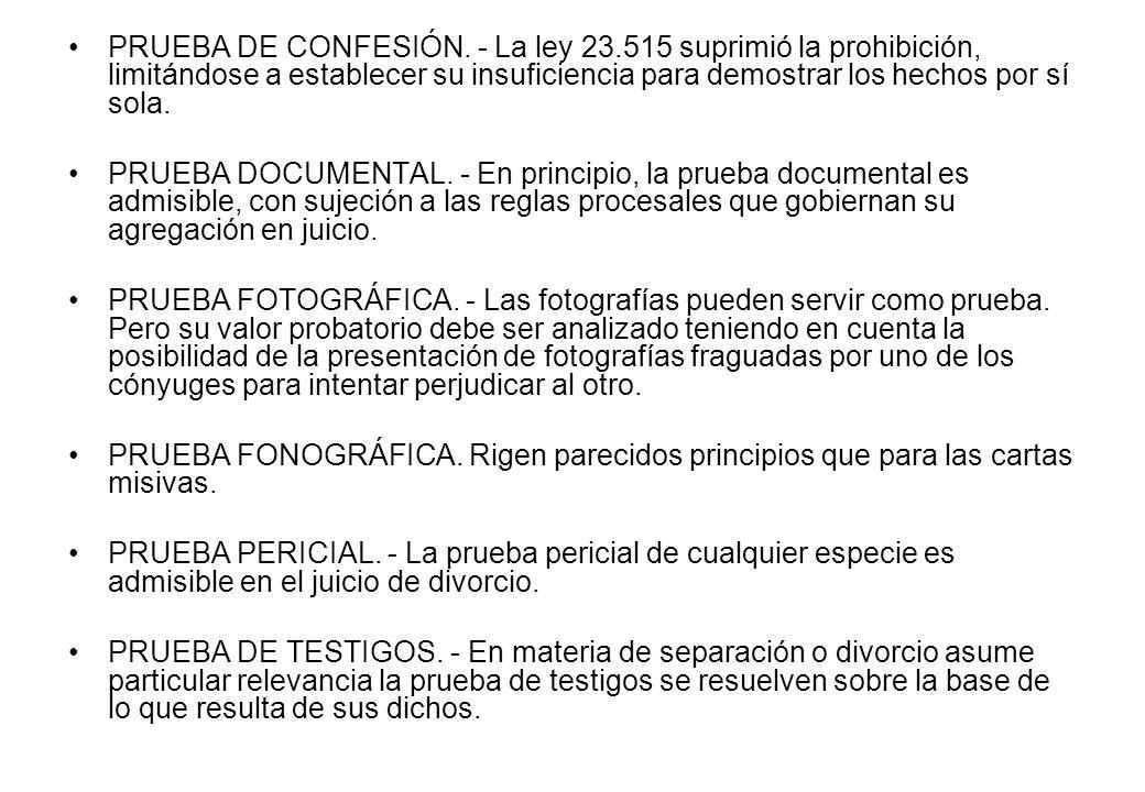 PRUEBA DE CONFESIÓN. - La ley 23.515 suprimió la prohibición, limitándose a establecer su insuficiencia para demostrar los hechos por sí sola. PRUEBA