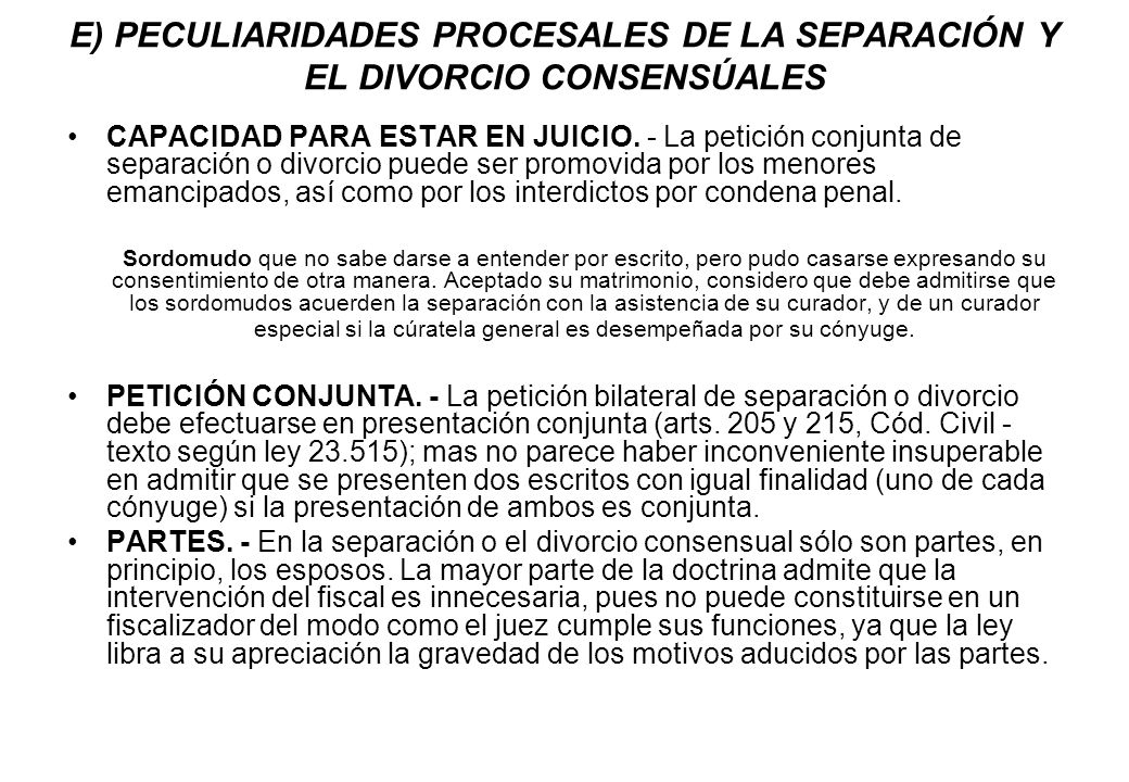 E) PECULIARIDADES PROCESALES DE LA SEPARACIÓN Y EL DIVORCIO CONSENSÚALES CAPACIDAD PARA ESTAR EN JUICIO. - La petición conjunta de separación o divorc
