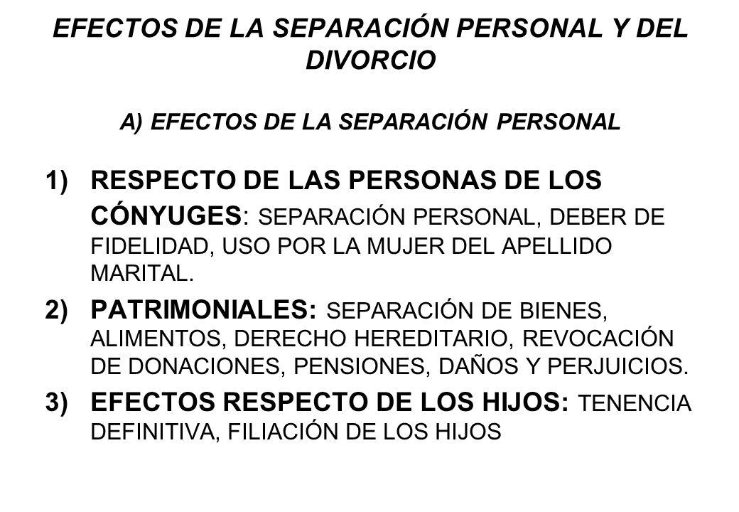 EFECTOS DE LA SEPARACIÓN PERSONAL Y DEL DIVORCIO A) EFECTOS DE LA SEPARACIÓN PERSONAL 1)RESPECTO DE LAS PERSONAS DE LOS CÓNYUGES: SEPARACIÓN PERSONAL,