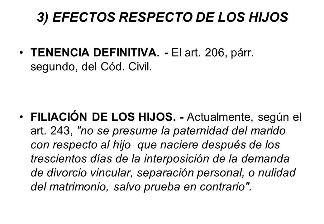 3) EFECTOS RESPECTO DE LOS HIJOS TENENCIA DEFINITIVA. - El art. 206, párr. segundo, del Cód. Civil. FILIACIÓN DE LOS HIJOS. - Actualmente, según el ar