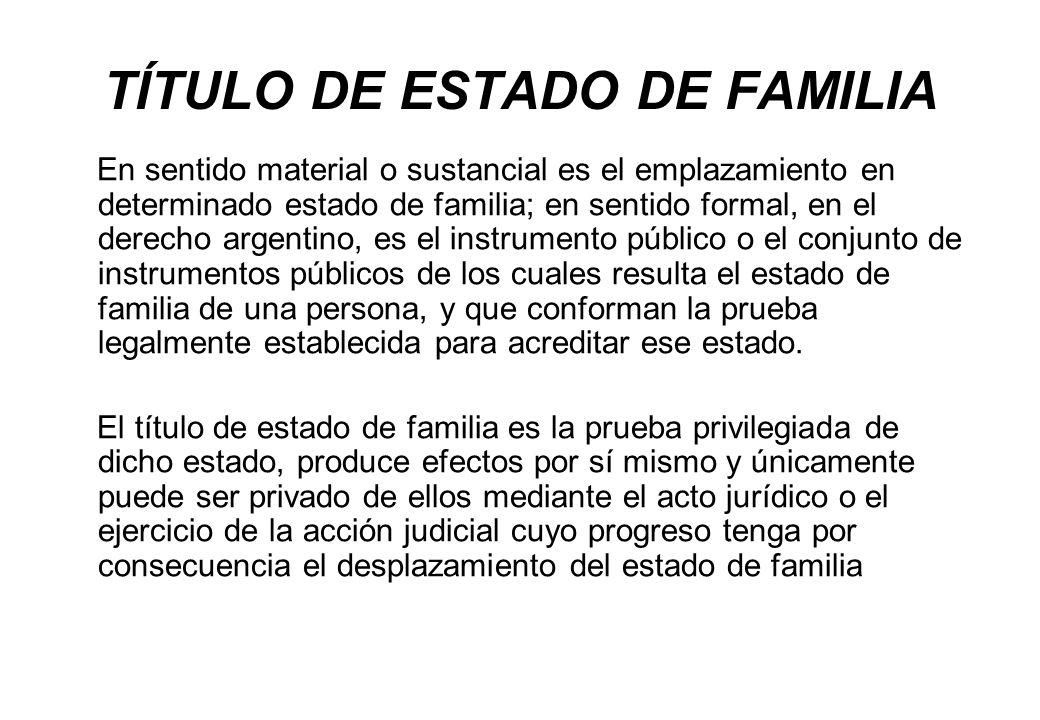 TÍTULO DE ESTADO DE FAMILIA En sentido material o sustancial es el emplazamiento en determinado estado de familia; en sentido formal, en el derecho ar