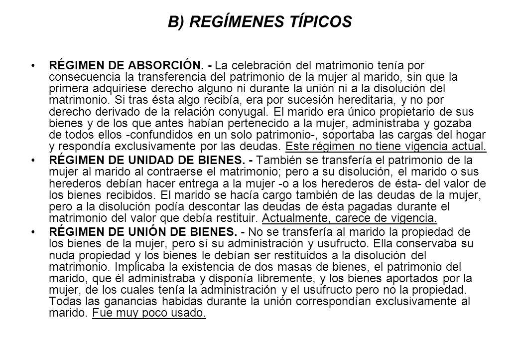 B) REGÍMENES TÍPICOS RÉGIMEN DE ABSORCIÓN. - La celebración del matrimonio tenía por consecuencia la transferencia del patrimonio de la mujer al marid