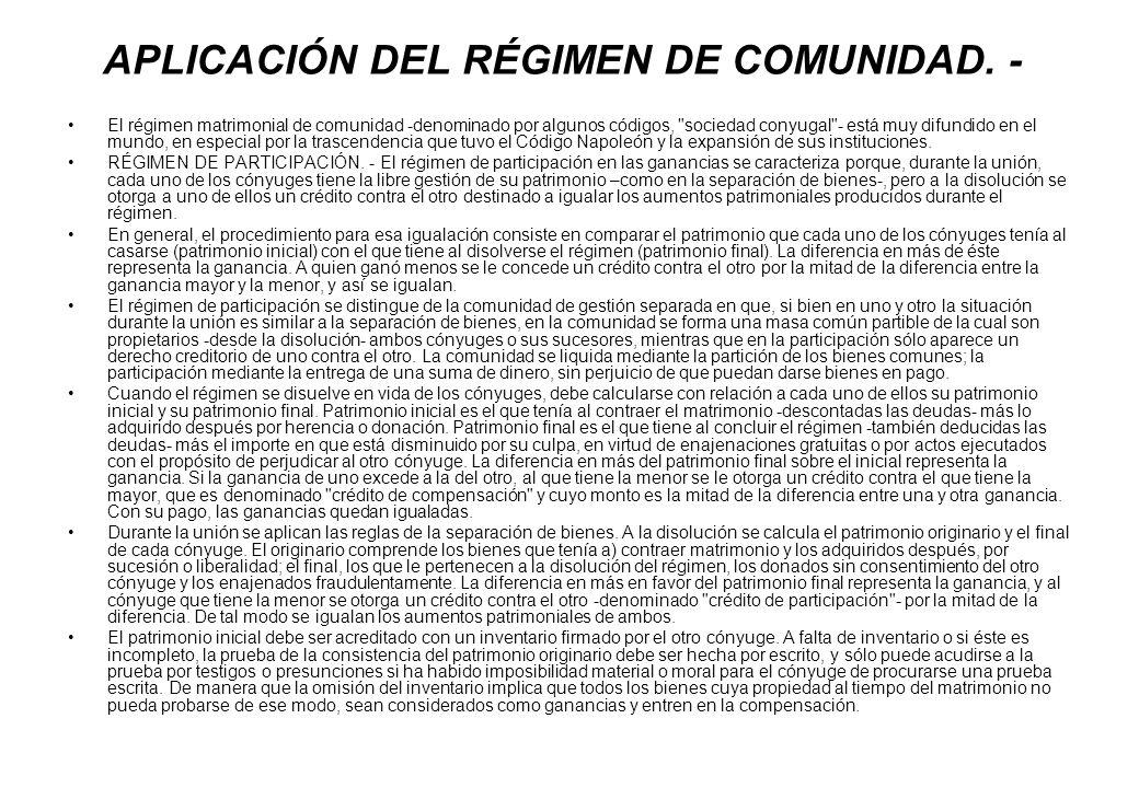 APLICACIÓN DEL RÉGIMEN DE COMUNIDAD. - El régimen matrimonial de comunidad -denominado por algunos códigos,