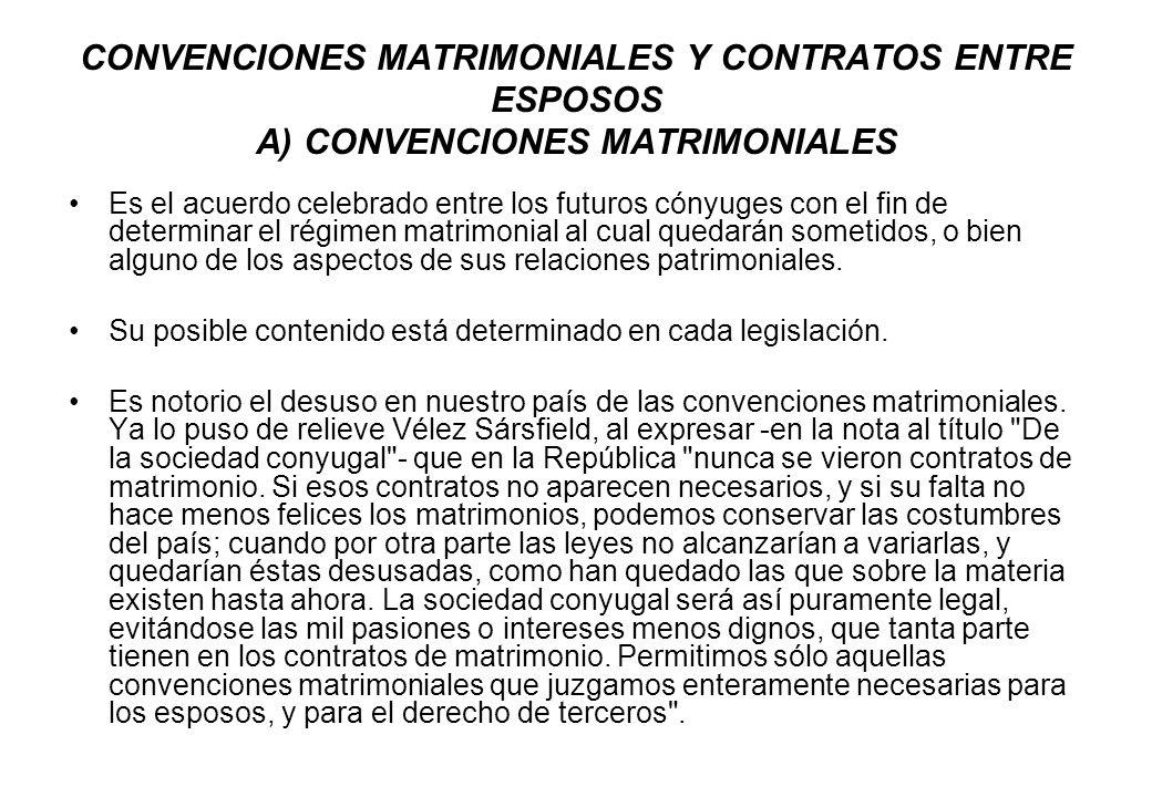CONVENCIONES MATRIMONIALES Y CONTRATOS ENTRE ESPOSOS A) CONVENCIONES MATRIMONIALES Es el acuerdo celebrado entre los futuros cónyuges con el fin de de