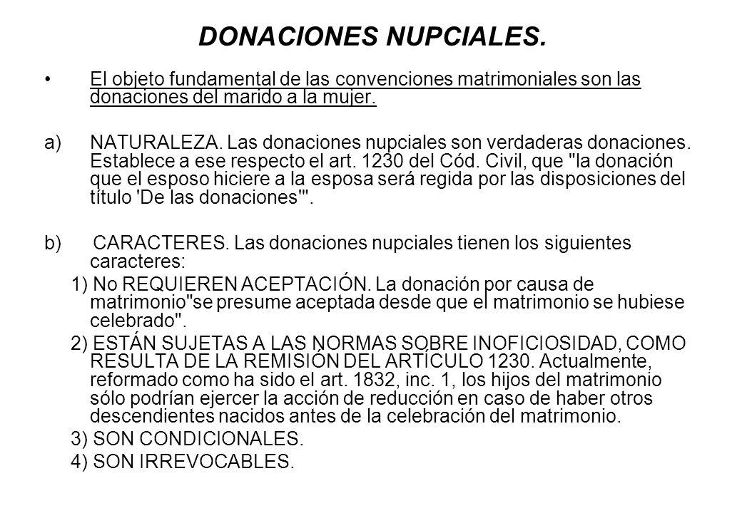 DONACIONES NUPCIALES. El objeto fundamental de las convenciones matrimoniales son las donaciones del marido a la mujer. a)NATURALEZA. Las donaciones n