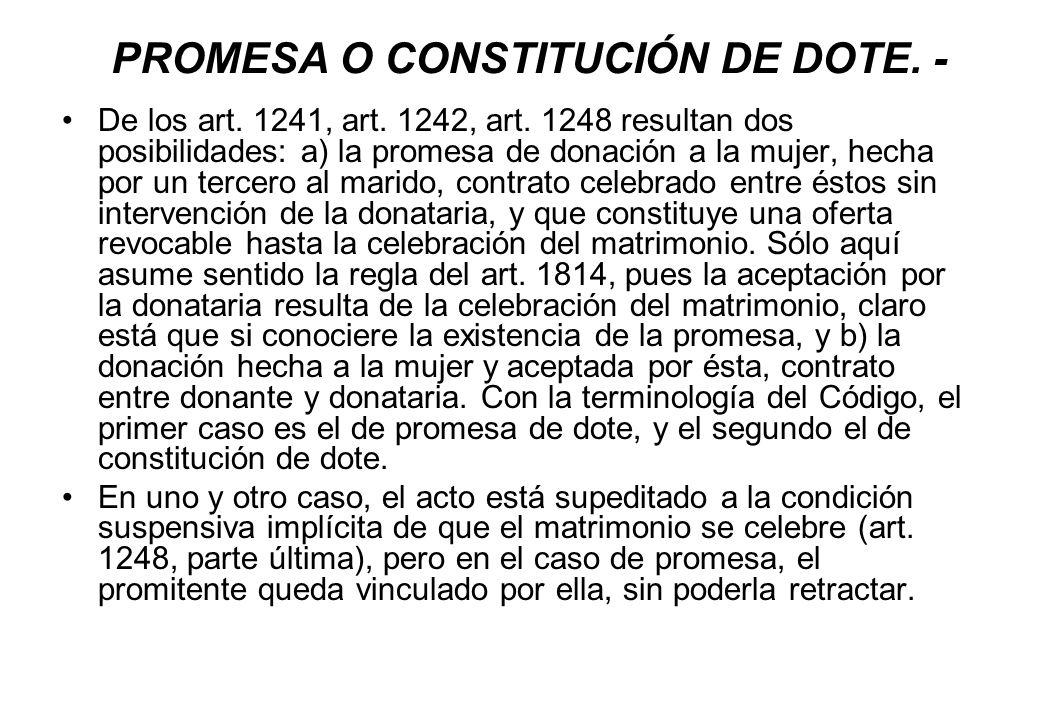 PROMESA O CONSTITUCIÓN DE DOTE. - De los art. 1241, art. 1242, art. 1248 resultan dos posibilidades: a) la promesa de donación a la mujer, hecha por u