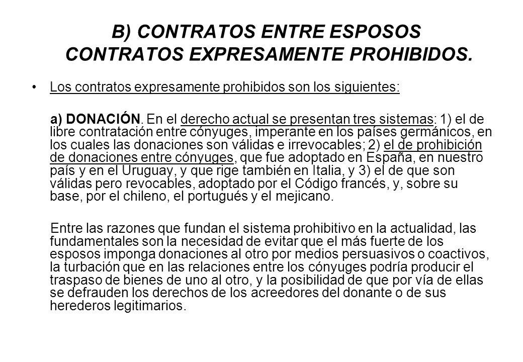 B) CONTRATOS ENTRE ESPOSOS CONTRATOS EXPRESAMENTE PROHIBIDOS. Los contratos expresamente prohibidos son los siguientes: a) DONACIÓN. En el derecho act