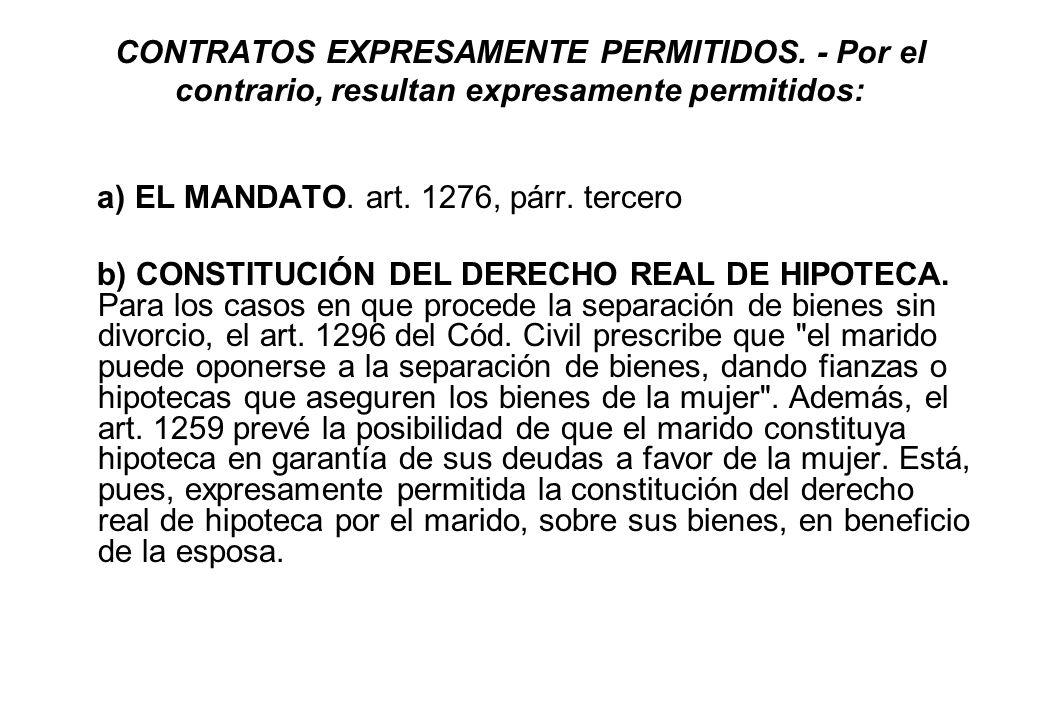 CONTRATOS EXPRESAMENTE PERMITIDOS. - Por el contrario, resultan expresamente permitidos: a) EL MANDATO. art. 1276, párr. tercero b) CONSTITUCIÓN DEL D