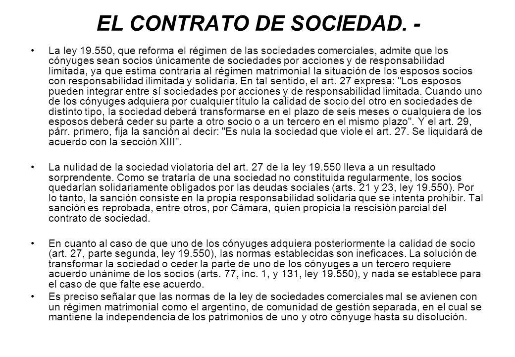 EL CONTRATO DE SOCIEDAD. - La ley 19.550, que reforma el régimen de las sociedades comerciales, admite que los cónyuges sean socios únicamente de soci