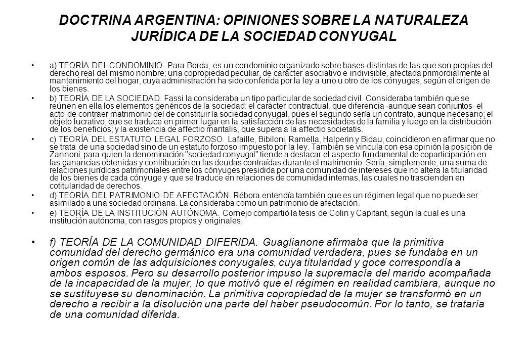 DOCTRINA ARGENTINA: OPINIONES SOBRE LA NATURALEZA JURÍDICA DE LA SOCIEDAD CONYUGAL a) TEORÍA DEL CONDOMINIO. Para Borda, es un condominio organizado s