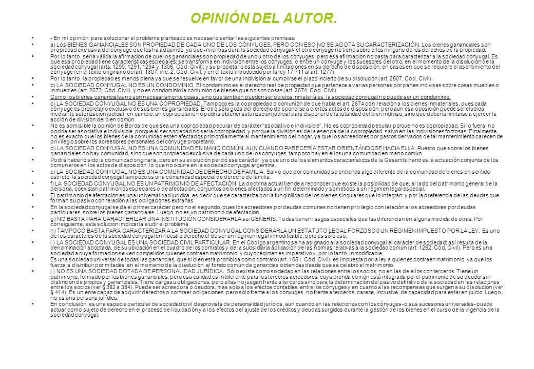 OPINIÓN DEL AUTOR. - En mi opinión, para solucionar el problema planteado es necesario sentar las siguientes premisas: a) Los BIENES GANANCIALES SON P