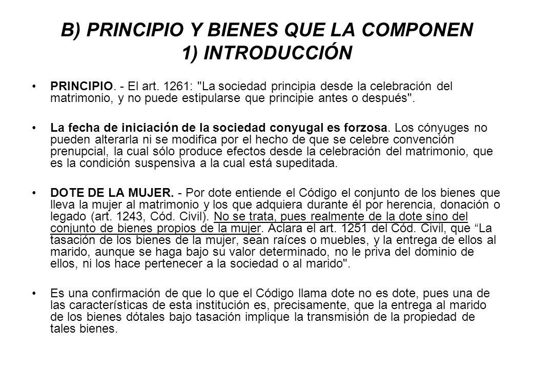 B) PRINCIPIO Y BIENES QUE LA COMPONEN 1) INTRODUCCIÓN PRINCIPIO. - El art. 1261:
