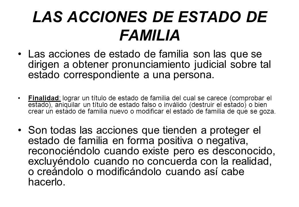 LAS ACCIONES DE ESTADO DE FAMILIA Las acciones de estado de familia son las que se dirigen a obtener pronunciamiento judicial sobre tal estado corresp