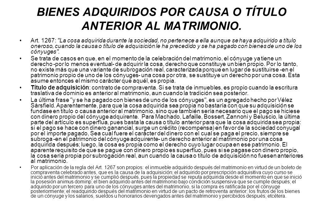 BIENES ADQUIRIDOS POR CAUSA O TÍTULO ANTERIOR AL MATRIMONIO. Art. 1267: