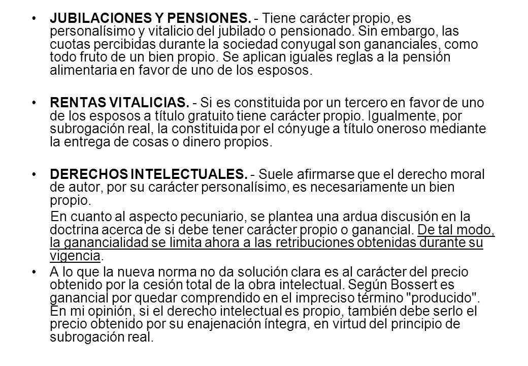JUBILACIONES Y PENSIONES. - Tiene carácter propio, es personalísimo y vitalicio del jubilado o pensionado. Sin embargo, las cuotas percibidas durante