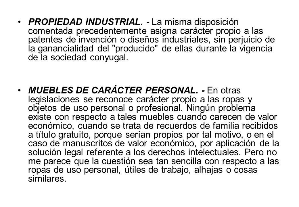 PROPIEDAD INDUSTRIAL. - La misma disposición comentada precedentemente asigna carácter propio a las patentes de invención o diseños industriales, sin