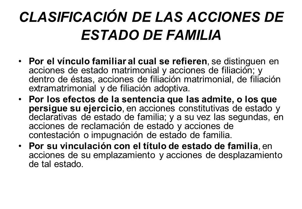 CLASIFICACIÓN DE LAS ACCIONES DE ESTADO DE FAMILIA Por el vínculo familiar al cual se refieren, se distinguen en acciones de estado matrimonial y acci