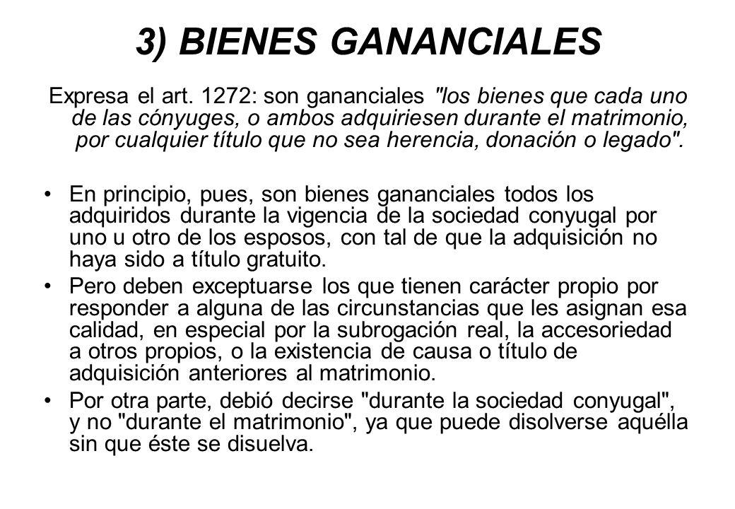 3) BIENES GANANCIALES Expresa el art. 1272: son gananciales