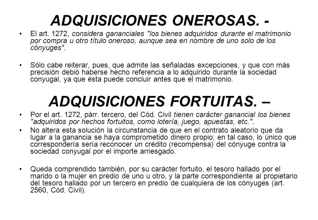 ADQUISICIONES ONEROSAS. - El art. 1272, considera gananciales