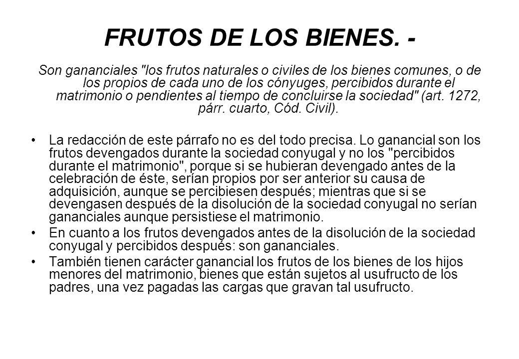 FRUTOS DE LOS BIENES. - Son gananciales