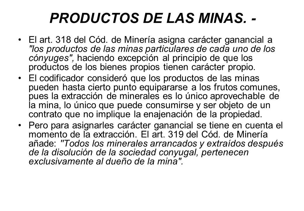 PRODUCTOS DE LAS MINAS. - El art. 318 del Cód. de Minería asigna carácter ganancial a