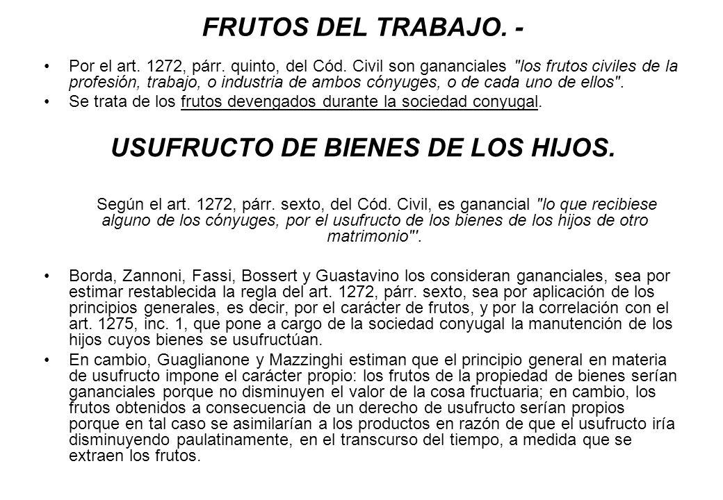 FRUTOS DEL TRABAJO. - Por el art. 1272, párr. quinto, del Cód. Civil son gananciales