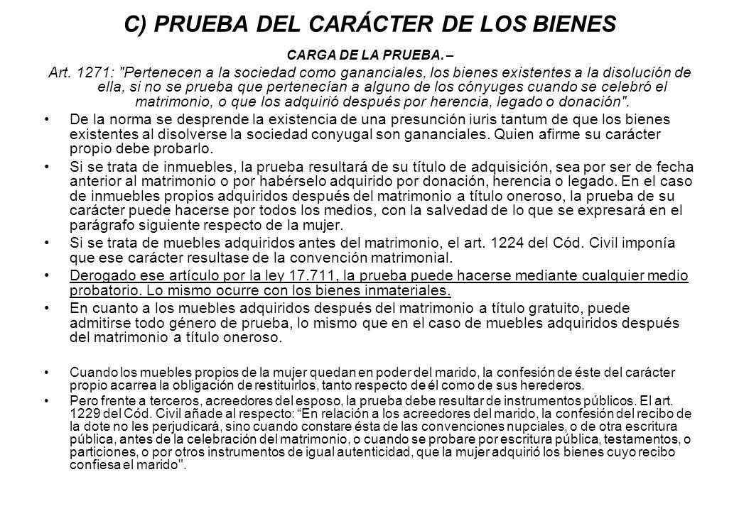C) PRUEBA DEL CARÁCTER DE LOS BIENES CARGA DE LA PRUEBA. – Art. 1271: