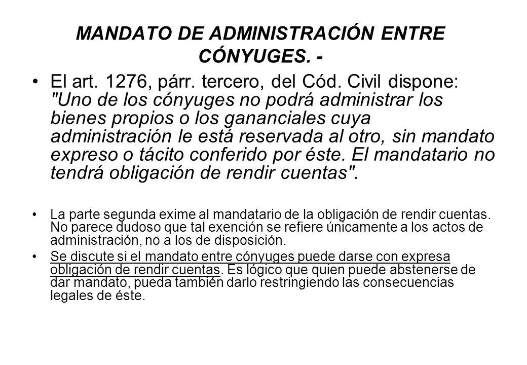 MANDATO DE ADMINISTRACIÓN ENTRE CÓNYUGES. - El art. 1276, párr. tercero, del Cód. Civil dispone: