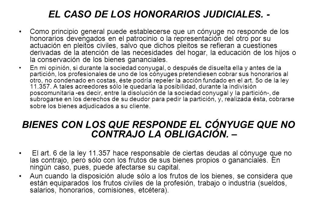 EL CASO DE LOS HONORARIOS JUDICIALES. - Como principio general puede establecerse que un cónyuge no responde de los honorarios devengados en el patroc