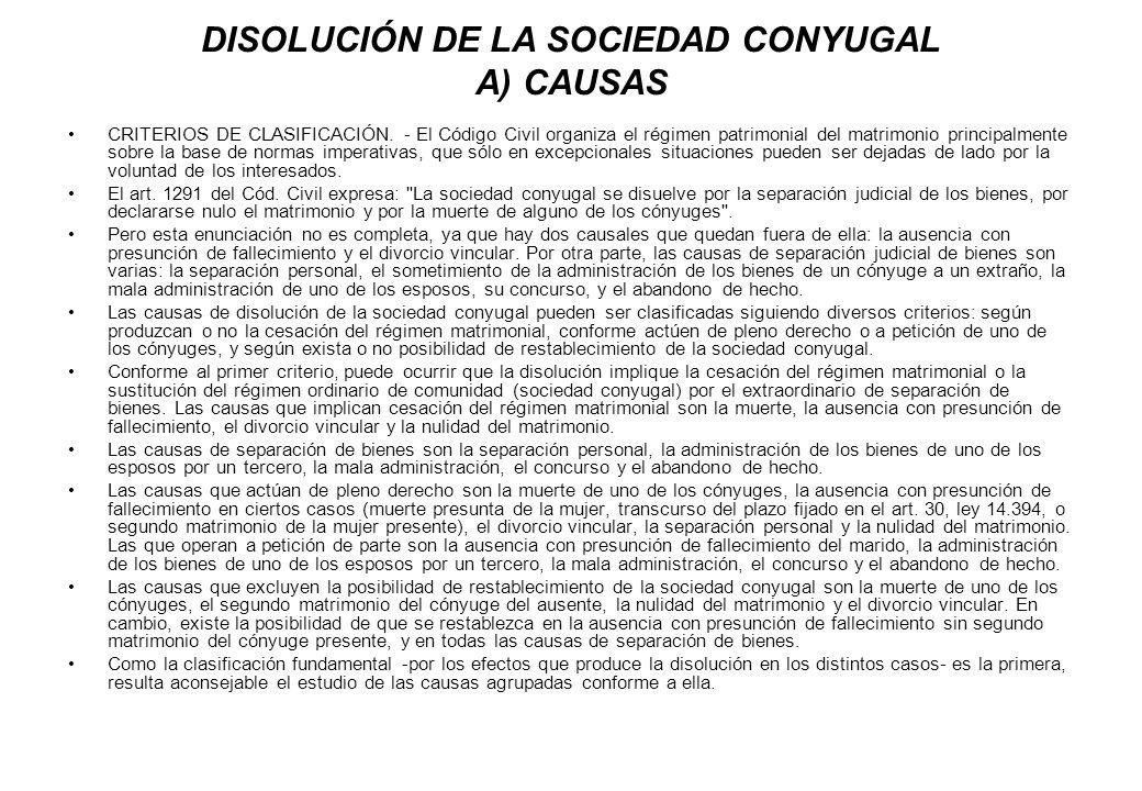 DISOLUCIÓN DE LA SOCIEDAD CONYUGAL A) CAUSAS CRITERIOS DE CLASIFICACIÓN. - El Código Civil organiza el régimen patrimonial del matrimonio principalmen