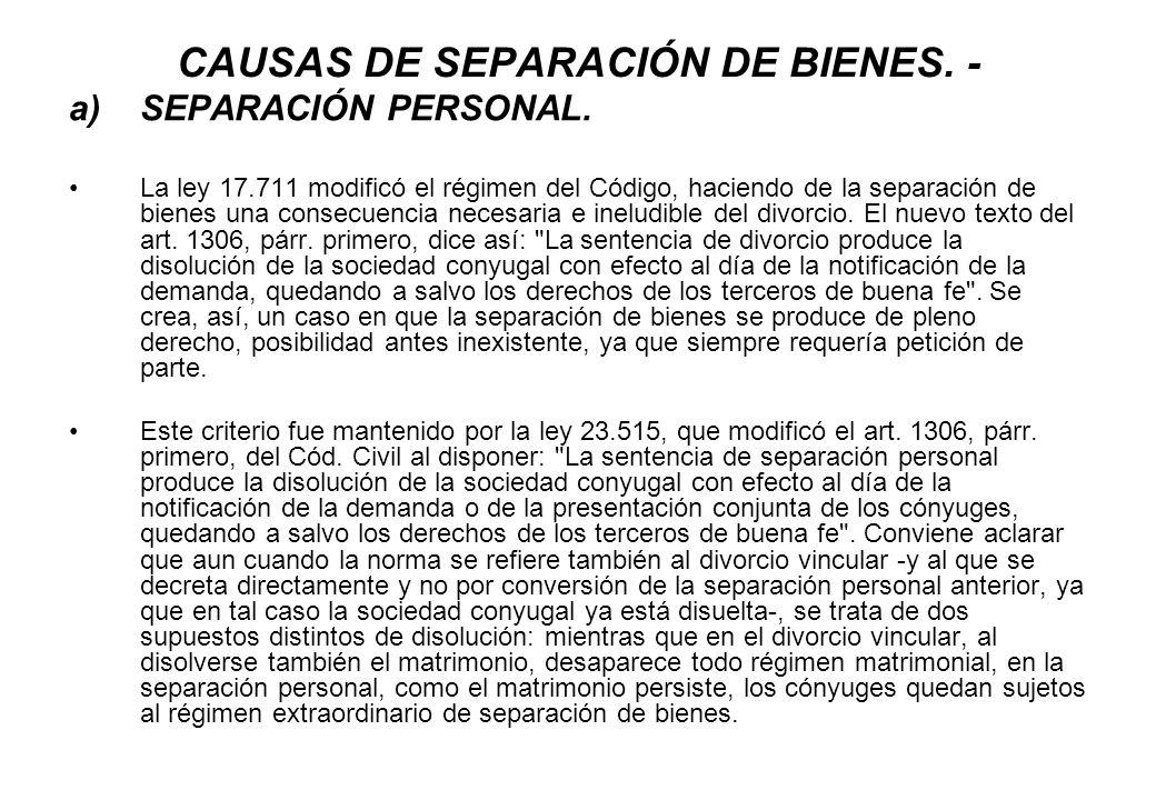 CAUSAS DE SEPARACIÓN DE BIENES. - a)SEPARACIÓN PERSONAL. La ley 17.711 modificó el régimen del Código, haciendo de la separación de bienes una consecu