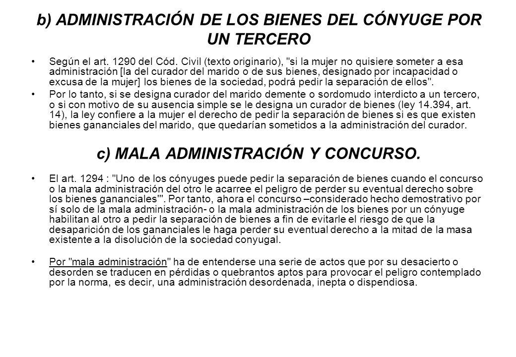 b) ADMINISTRACIÓN DE LOS BIENES DEL CÓNYUGE POR UN TERCERO Según el art. 1290 del Cód. Civil (texto originario),