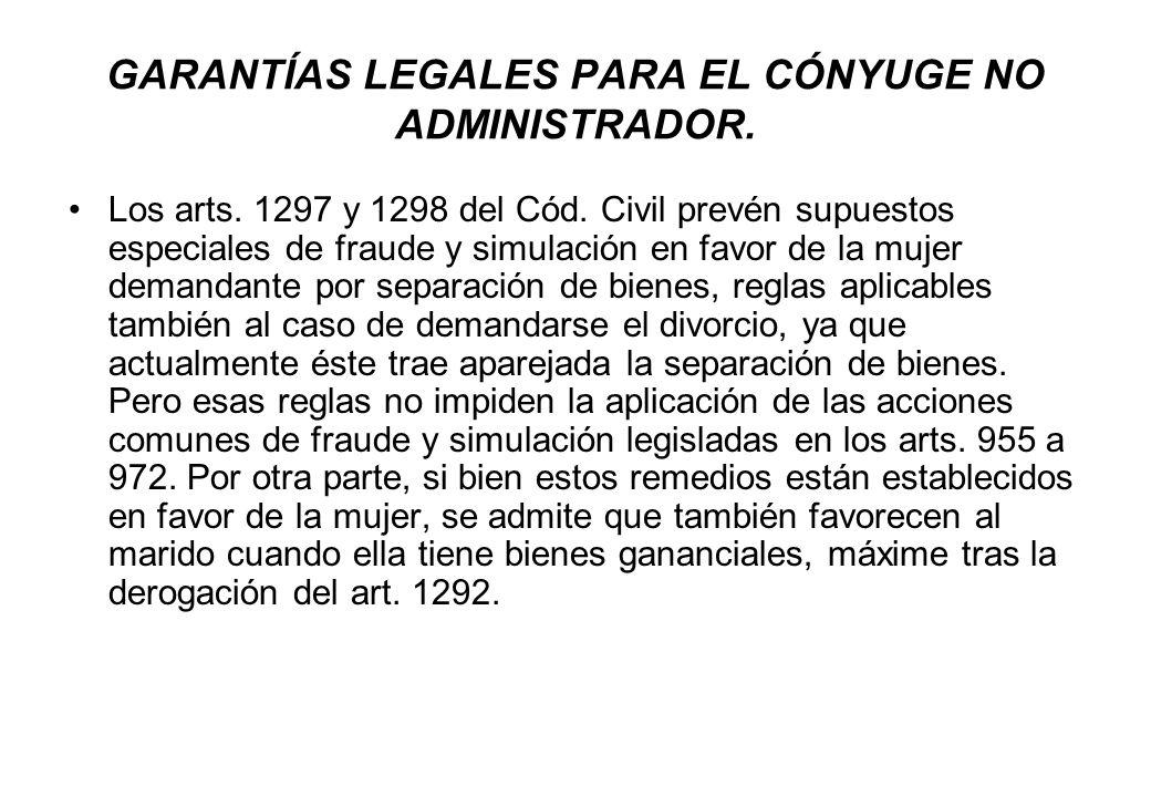 GARANTÍAS LEGALES PARA EL CÓNYUGE NO ADMINISTRADOR. Los arts. 1297 y 1298 del Cód. Civil prevén supuestos especiales de fraude y simulación en favor d