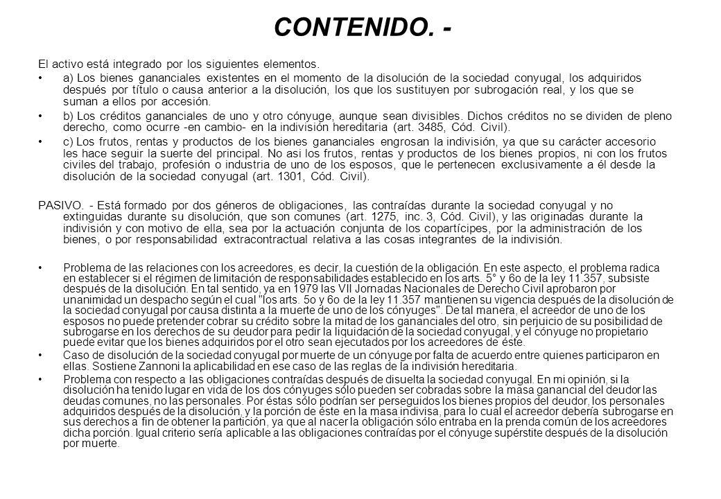 CONTENIDO. - El activo está integrado por los siguientes elementos. a) Los bienes gananciales existentes en el momento de la disolución de la sociedad