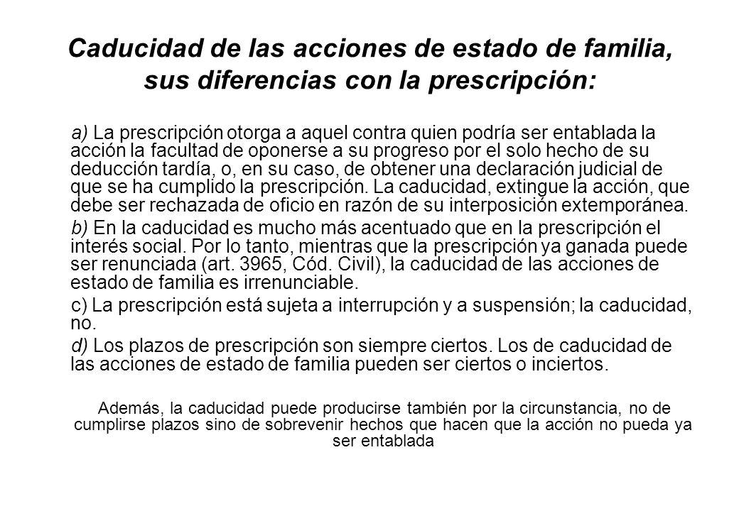 Caducidad de las acciones de estado de familia, sus diferencias con la prescripción: a) La prescripción otorga a aquel contra quien podría ser entabla