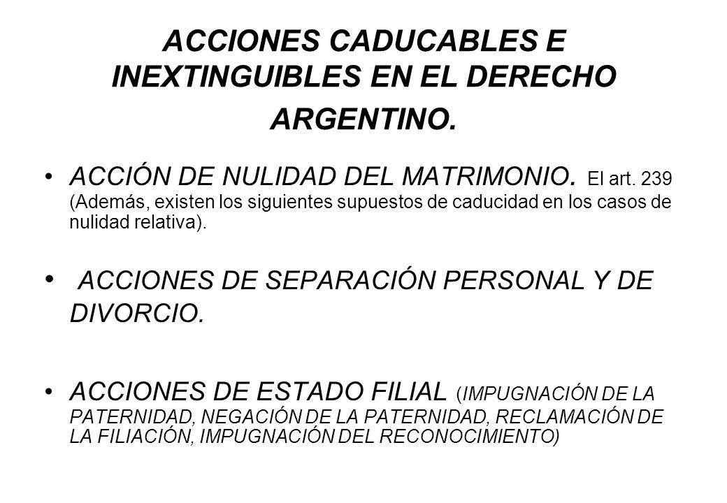 ACCIONES CADUCABLES E INEXTINGUIBLES EN EL DERECHO ARGENTINO. ACCIÓN DE NULIDAD DEL MATRIMONIO. El art. 239 (Además, existen los siguientes supuestos