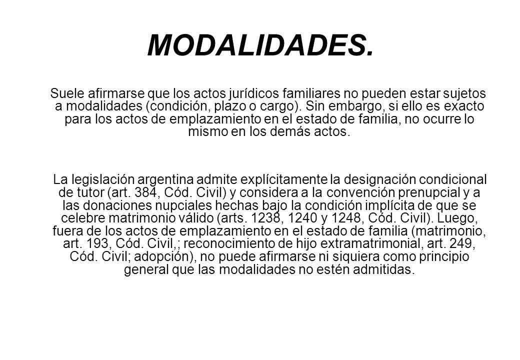 MODALIDADES. Suele afirmarse que los actos jurídicos familiares no pueden estar sujetos a modalidades (condición, plazo o cargo). Sin embargo, si ello