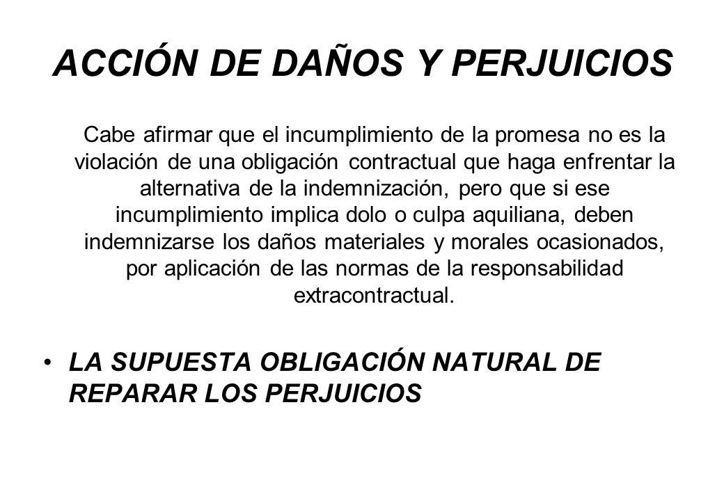 ACCIÓN DE DAÑOS Y PERJUICIOS Cabe afirmar que el incumplimiento de la promesa no es la violación de una obligación contractual que haga enfrentar la a