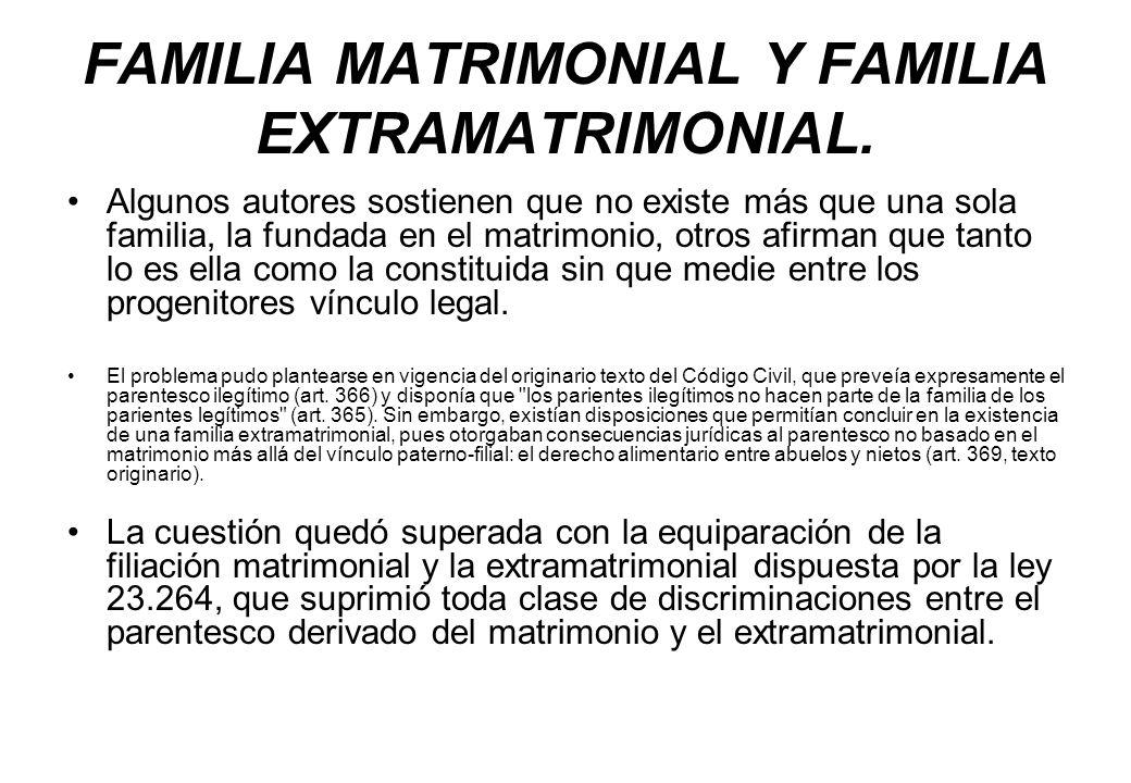 FAMILIA MATRIMONIAL Y FAMILIA EXTRAMATRIMONIAL. Algunos autores sostienen que no existe más que una sola familia, la fundada en el matrimonio, otros a