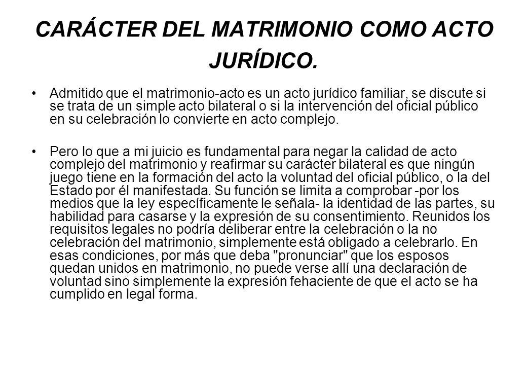 CARÁCTER DEL MATRIMONIO COMO ACTO JURÍDICO. Admitido que el matrimonio-acto es un acto jurídico familiar, se discute si se trata de un simple acto bil