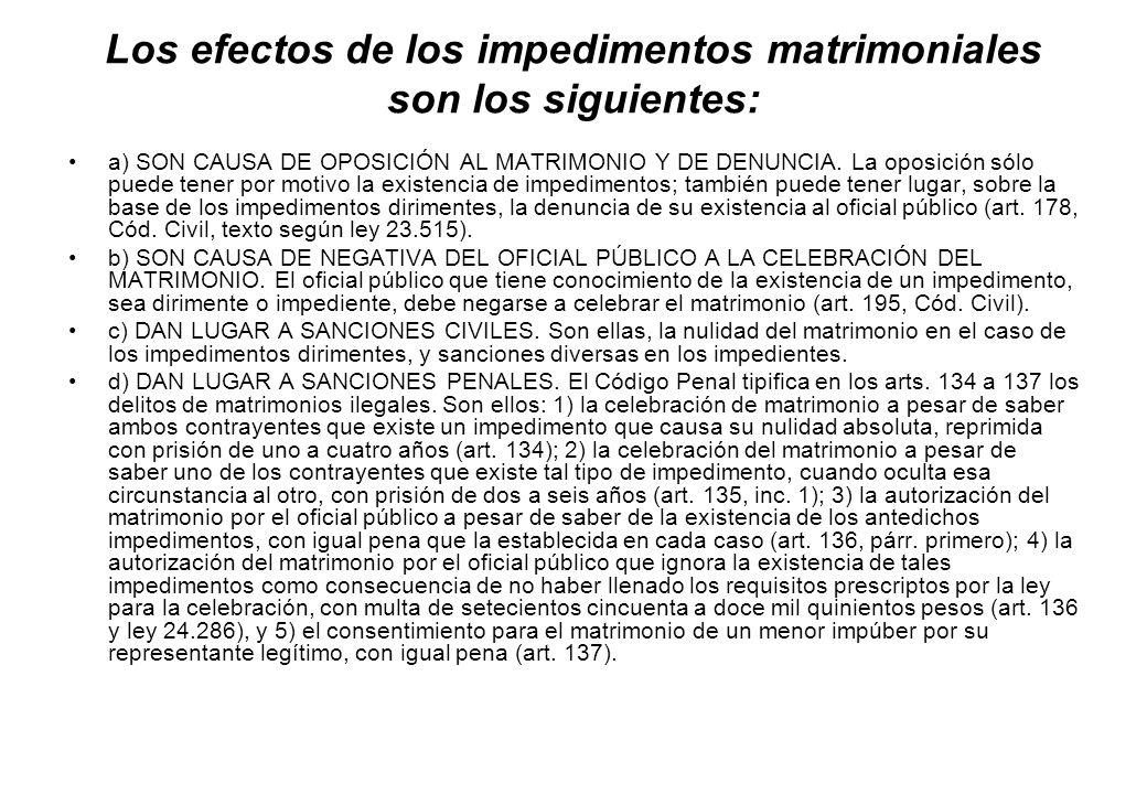 Los efectos de los impedimentos matrimoniales son los siguientes: a) SON CAUSA DE OPOSICIÓN AL MATRIMONIO Y DE DENUNCIA. La oposición sólo puede tener