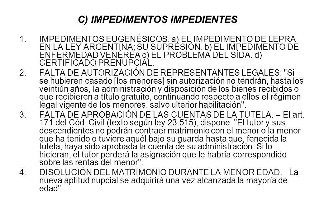 C) IMPEDIMENTOS IMPEDIENTES 1.IMPEDIMENTOS EUGENÉSICOS. a) EL IMPEDIMENTO DE LEPRA EN LA LEY ARGENTINA; SU SUPRESIÓN. b) EL IMPEDIMENTO DE ENFERMEDAD