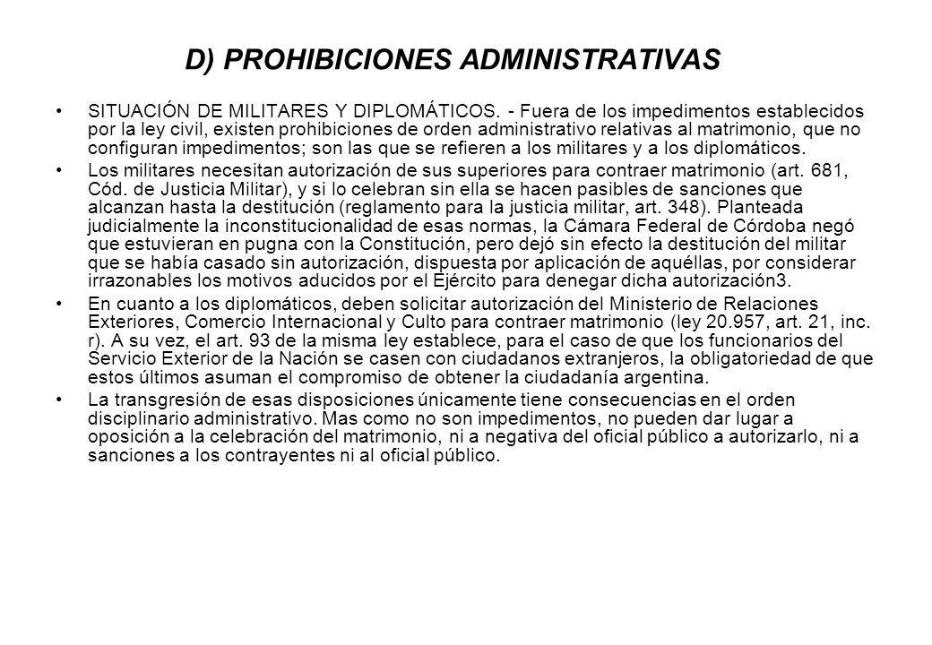 D) PROHIBICIONES ADMINISTRATIVAS SITUACIÓN DE MILITARES Y DIPLOMÁTICOS. - Fuera de los impedimentos establecidos por la ley civil, existen prohibicion