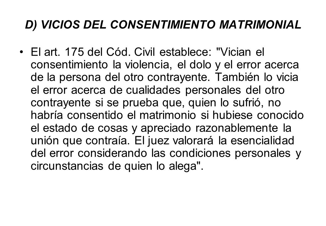 D) VICIOS DEL CONSENTIMIENTO MATRIMONIAL El art. 175 del Cód. Civil establece: