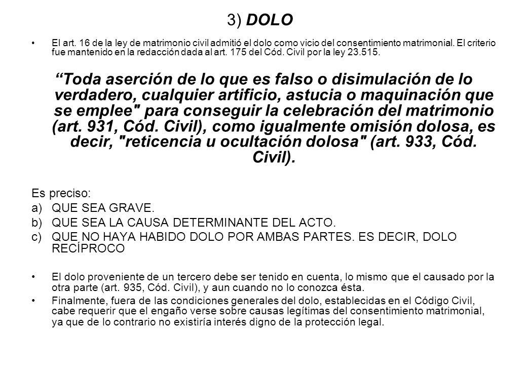 3) DOLO El art. 16 de la ley de matrimonio civil admitió el dolo como vicio del consentimiento matrimonial. El criterio fue mantenido en la redacción
