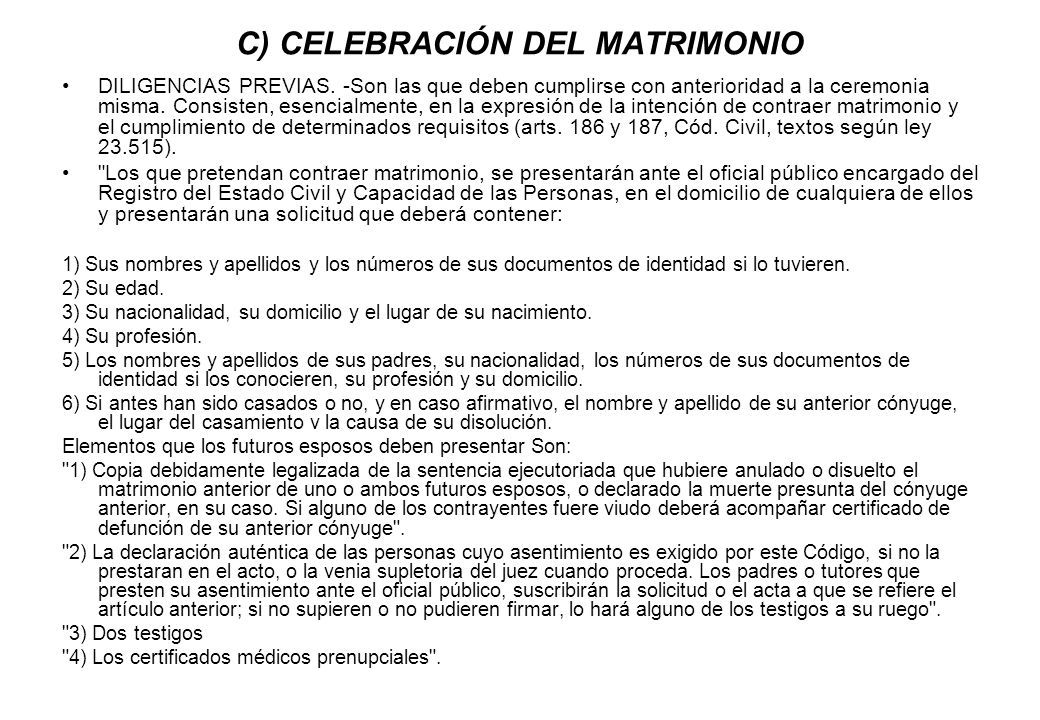 C) CELEBRACIÓN DEL MATRIMONIO DILIGENCIAS PREVIAS. -Son las que deben cumplirse con anterioridad a la ceremonia misma. Consisten, esencialmente, en la