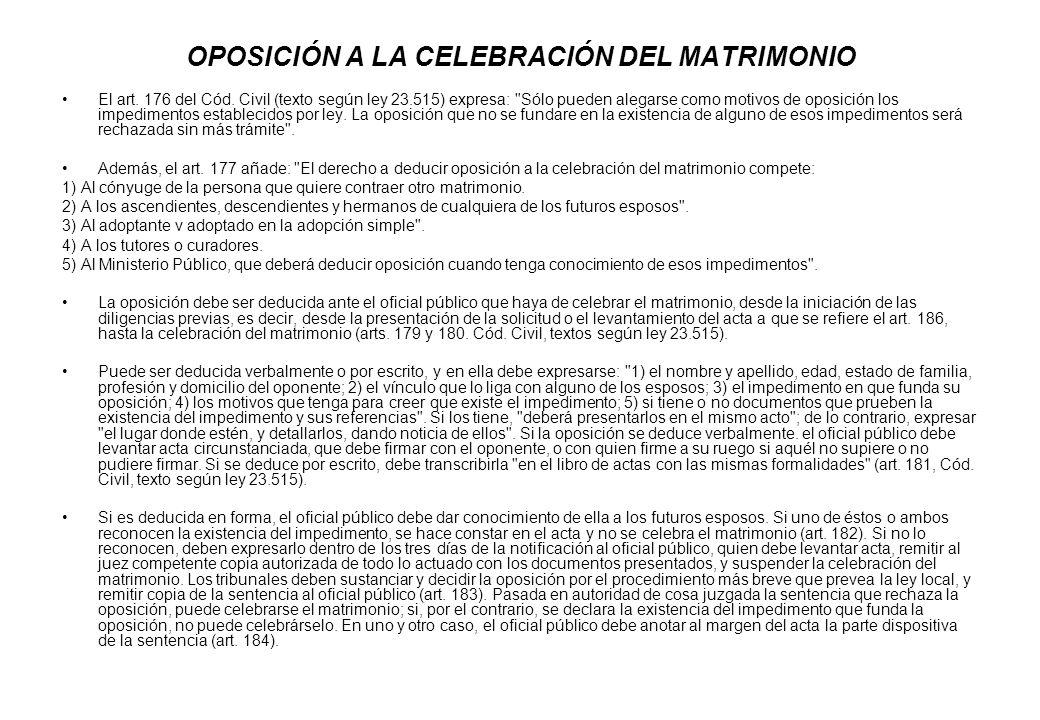 OPOSICIÓN A LA CELEBRACIÓN DEL MATRIMONIO El art. 176 del Cód. Civil (texto según ley 23.515) expresa: