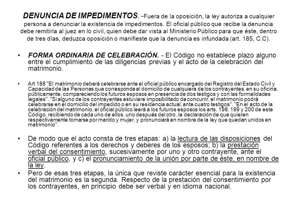 DENUNCIA DE IMPEDIMENTOS. - Fuera de la oposición, la ley autoriza a cualquier persona a denunciar la existencia de impedimentos. El oficial público q