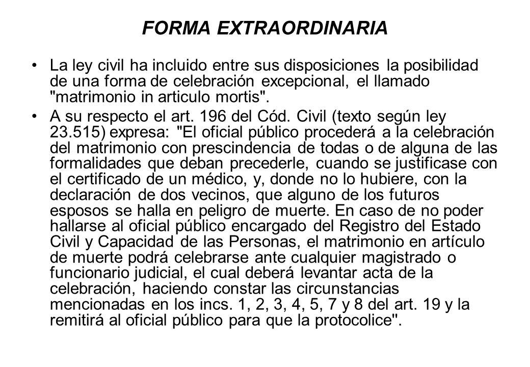 FORMA EXTRAORDINARIA La ley civil ha incluido entre sus disposiciones la posibilidad de una forma de celebración excepcional, el llamado