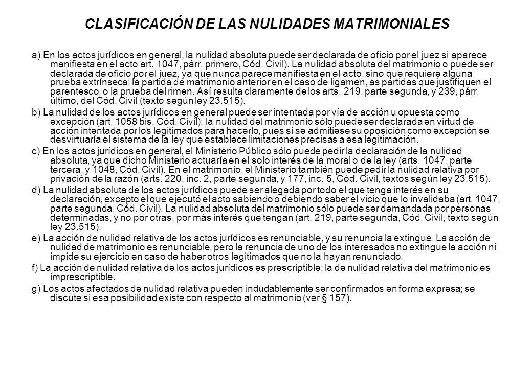 CLASIFICACIÓN DE LAS NULIDADES MATRIMONIALES a) En los actos jurídicos en general, la nulidad absoluta puede ser declarada de oficio por el juez si ap